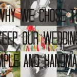 Why We Chose to Keep Our Wedding Simple and Handmade